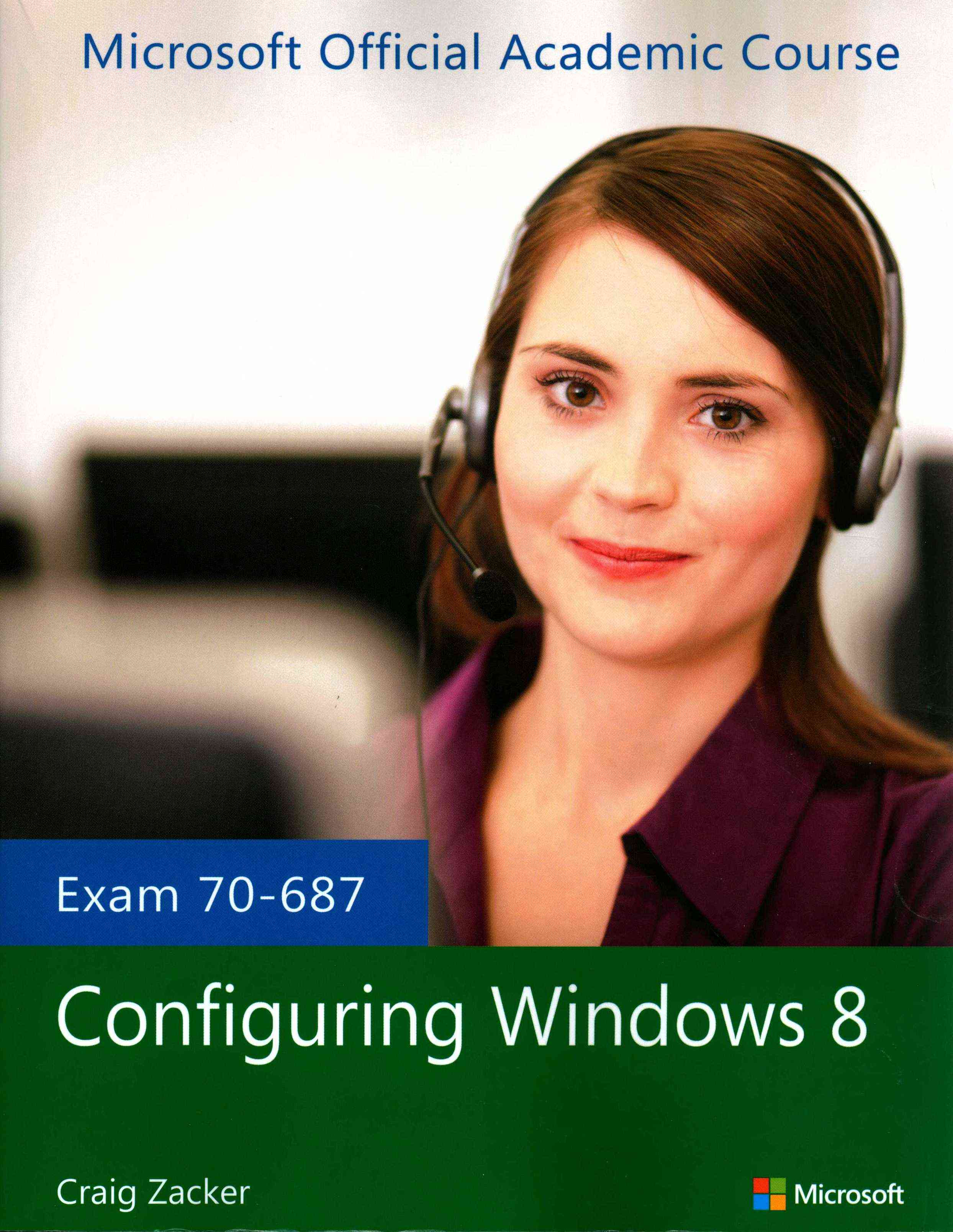 Exam 70-687 Configuring Windows 8 By Microsoft Official Academic Course (COR)